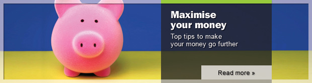 Maximise your money